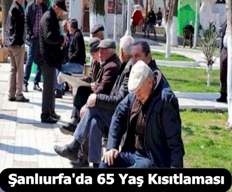 Urfa'da 65 Yaş Üzeri Kısıtlama Getirildi