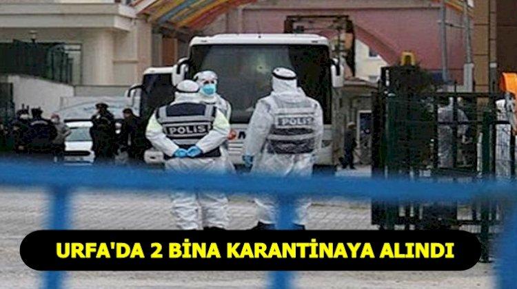 Urfa'da 2 Bina Karantinaya Alındı