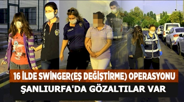 Urfa'da Adana Merkezli  Eş Değiştirme Operasyonu